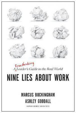 Nine Lies About Work by Marcus Buckingham & Ashley Goodall