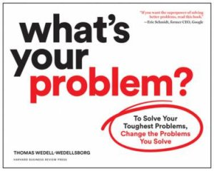 What's Your Problem? by Thomas Wedell-Wedellsborg