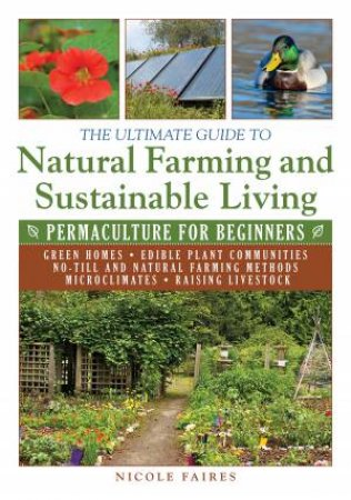 The Ultimate Guide to Natural Farming and Sustainable Living by Nicole Faires