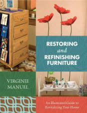 Restoring and Refinishing Furniture by Virginie Manuel