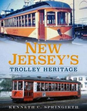 New Jersey's Trolley Heritage by Kenneth C Springirth