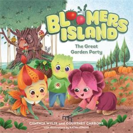 Bloomers Island: The Great Garden Party by Courtney Carbone, Cynthia Wylie & Katya Longhi