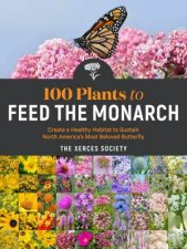100 Plants To Feed The Monarch