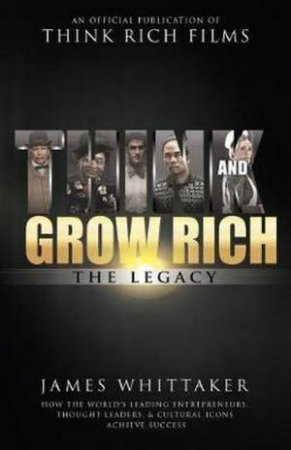 Think And Grow Rich: The Legacy by James Whittaker