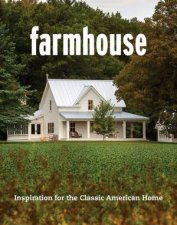 Farmhouse Inspiration For The Classic American Home