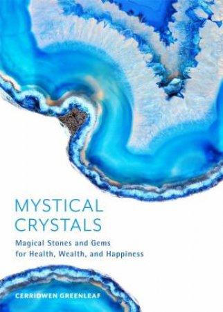 Mystical Crystals by Cerridwen Greenleaf