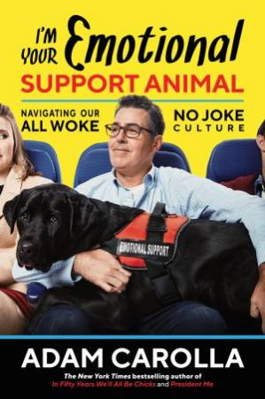 I'm Your Emotional Support Animal: Navigating Our All Woke, No Joke Culture by Adam Carolla