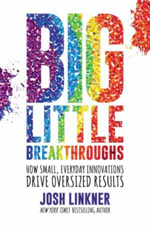 Big Little Breakthroughs by Josh Linkner