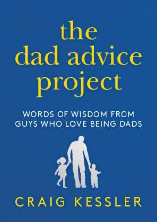 The Dad Advice Project by Craig Kessler