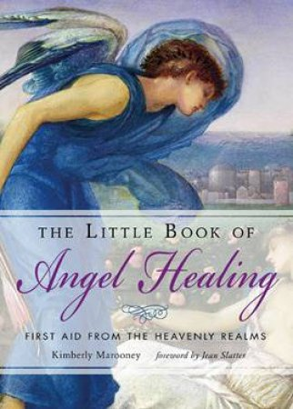 The Little Book Of Angel Healing by Kimberly Marooney