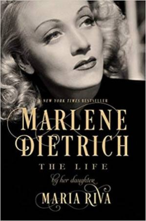 Marlene Dietrich: The Life by Maria Riva
