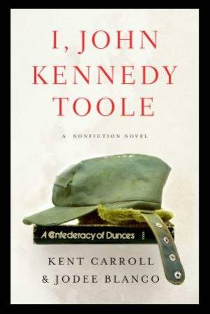 I, John Kennedy Toole by Kent Carroll