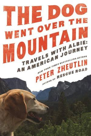 The Dog Went Over The Mountain Travels With Albie: An American Journey by Peter Zheutlin