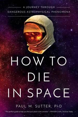 How To Die In Space by Paul M. Sutter