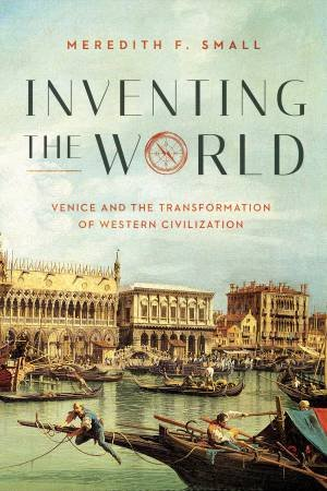 Inventing The World by Meredith F. Small