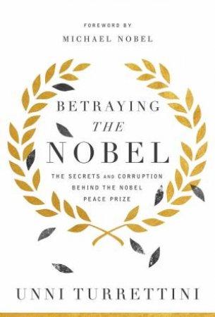 Betraying The Nobel by Unni Turrettini