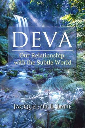 Deva: Our Relationship With The Subtle World