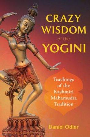 Crazy Wisdom Of The Yogini by Daniel Odier