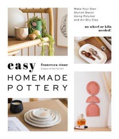 Easy Homemade Pottery by Francesca Stone