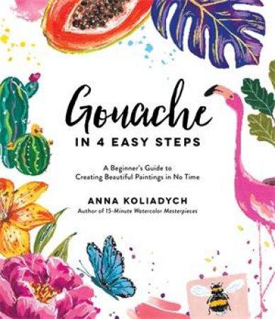 Gouache In 4 Easy Steps by Anna Koliadych
