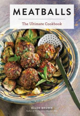 Meatballs: The Ultimate Cookbook by Ellen Brown