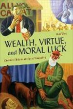 Wealth Virtue And Moral Luck