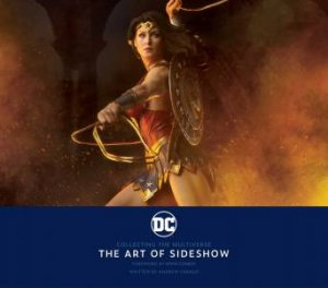 DC: Collecting The Multiverse: The Art Of Sideshow by Andrew Farago