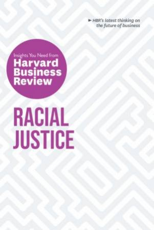Racial Justice: The Insights You Need From Harvard Business Review