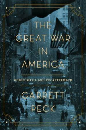 The Great War In America by Garrett Peck