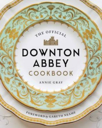 Official Downton Abbey Cookbook by Annie Gray