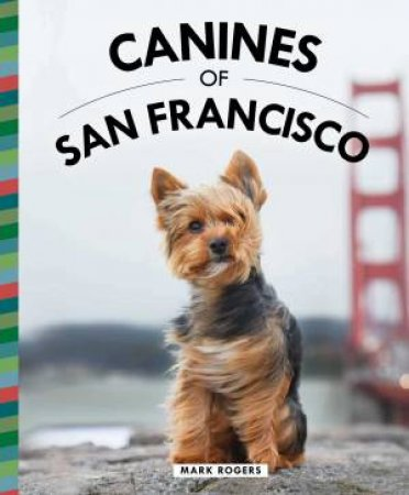 Canines Of San Francisco by Mark Rogers