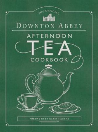 Official Downton Abbey Afternoon Tea Cookbook by Various