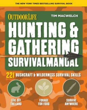 Hunting & Gathering Survival Manual: 221 Primitive & Wilderness Survival Skills by Tim MacWelch