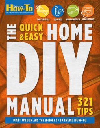 The Quick & Easy Home DIY Manual by Matt Weber