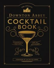 The Official Downton Abbey Cocktail Book Appropriate Libations For All Occasions