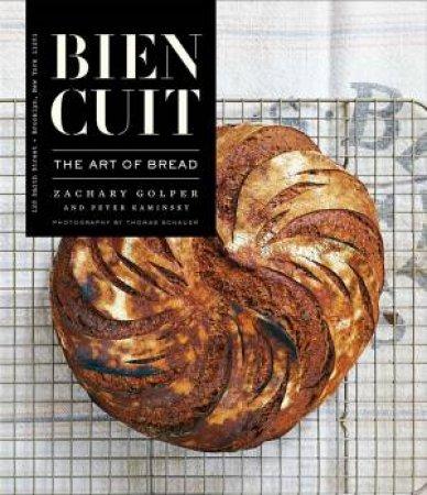 Bien Cuit: The Art Of Bread by Zachary Golper