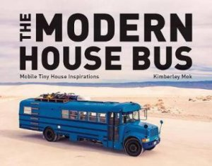The Modern House Bus Mobile Tiny House Inspirations by Kimberley Mok