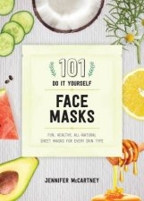 101 DIY Face Masks Fun Easy Allnatural Masks for Every Skin Type