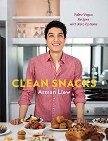 Clean Snacks: Paleo Vegan Recipes With Keto Options by Arman Liew