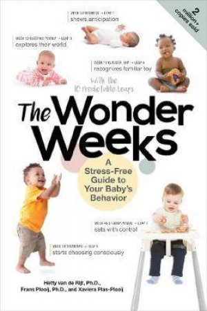 The Wonder Weeks A Stress-Free Guide To Your Baby's Behavior by Xaviera Plas-Plooij & Frans X. Plooij & Hetty Van De Rijt