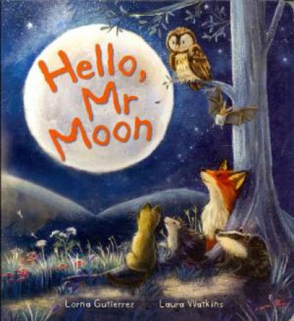 Hello, Mr Moon by Lorna Gutierrez & Laura Watkins