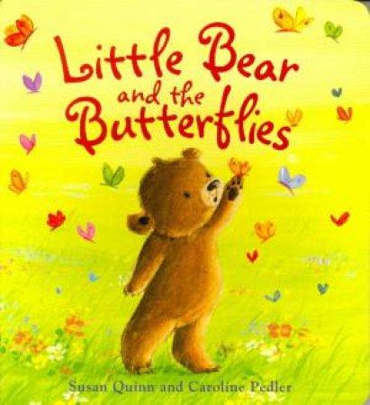 Little Bear And The Butterflies by Susan Quinn & Caroline Pedler
