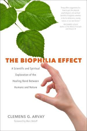 Biophilia Effect by Clemens G Arvay