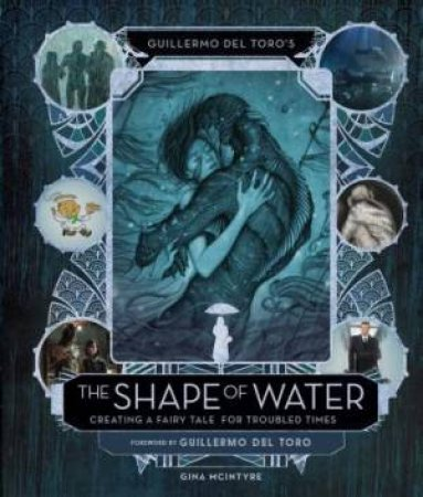 The Art And Making Of The Shape Of Water by Insight Editions