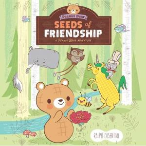 Seeds of Friendship: A Peanut Bear Adventure by Ralph Cosentino