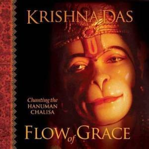 Flow Of Grace: Chanting The Hanuman Chalisa by Krishna Das