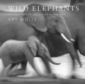 Wild Elephants: Conservation In The Age Of Extinction by Samuel Wasser