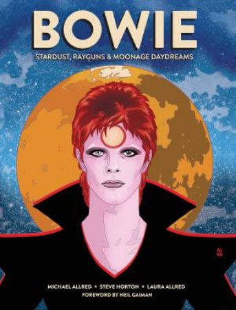 BOWIE: Stardust, Rayguns, & Moonage Daydreams by Michael Allred