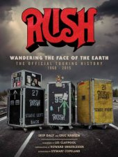 Rush Wandering The Face Of The Earth The Official Touring History