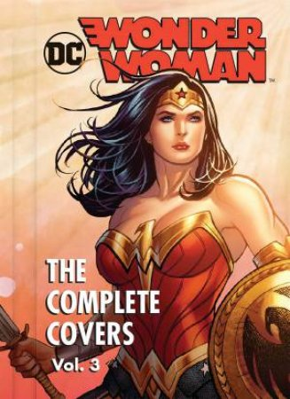 DC Comics: Wonder Woman: The Complete Covers Vol. 3 by Various